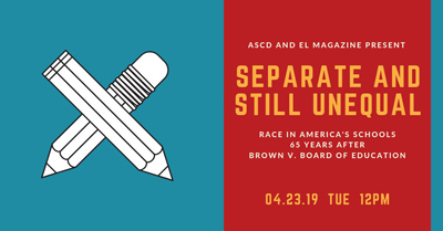 Separate And Still Unequal Event hosted by ASCD and Educational Leadership magazine.