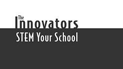 The Innovators: STEM Your School