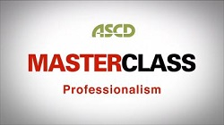 ASCD Master Class Leadership Series Program 3: Professionalism