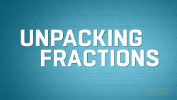 ASCD Streaming Video Series: Unpacking Fractions
