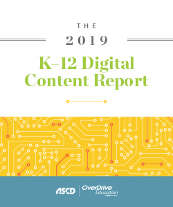 The 2019 K–12 Digital Content Report from ASCD and OverDrive Education