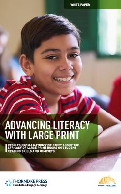 Thorndike Press White Paper: Advancing Literacy with Large Print